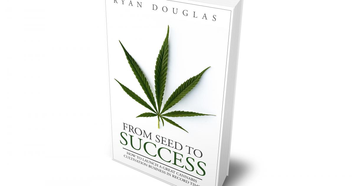 New Book Focuses On 'How to Launch A Great Cannabis Cultivation Business In Record Time'